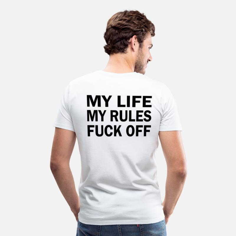 War T-Shirts - MY LIFE MY RULES FUCK OFF - Men's Premium T-Shirt white
