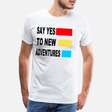 Altern Say yes to new Adventures - Sommer - Männer Premium T-Shirt