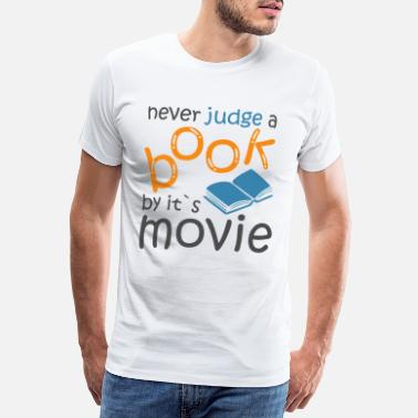 Kritisch never judge a book by its movie | booklover shirt - Männer Premium T-Shirt