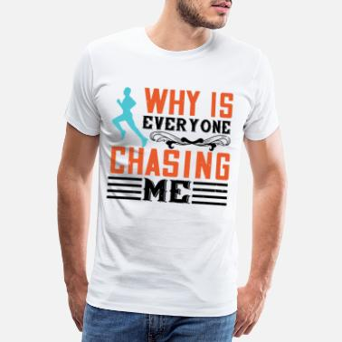 Runde why is everyone chasing me - Männer Premium T-Shirt