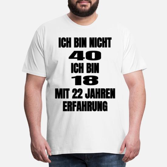 Geschenkidee zum 40 Geburtstag Ich bin 18 mit 22 Jahren Erfahrung Herren T-Shirt