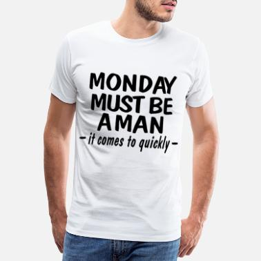 Hürdenlauf Monday is a Man. Comes Quickly - Männer Premium T-Shirt