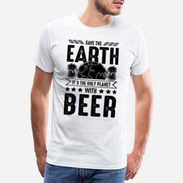 Save The Planet Beer save the earth saying funny - Men's Premium T-Shirt