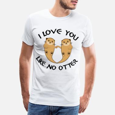 Goal Sprüche I LOVE YOU LIKE NO OTTER - Männer Premium T-Shirt