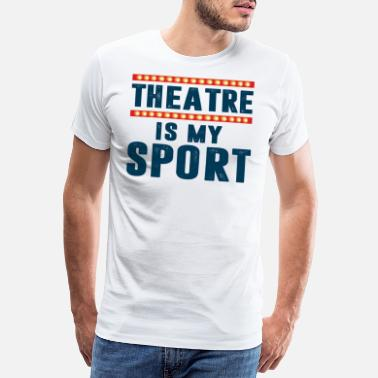 Illustrated THEATER IS MY SPORT - Men's Premium T-Shirt