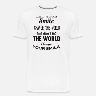 a346e632 Let your smile change the world Artwork Men's Premium T-Shirt ...