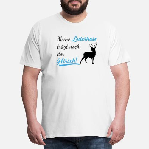 88c7a8a02d8a65 Meine Lederhose trägt noch der Hirsch Herren Shirt - Männer Premium T-Shirt.  Hinten. Hinten. Design. Vorne. Vorne