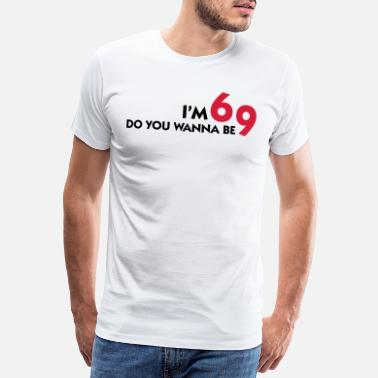 Nine I am 6 Want to be my 9? - Men's Premium T-Shirt
