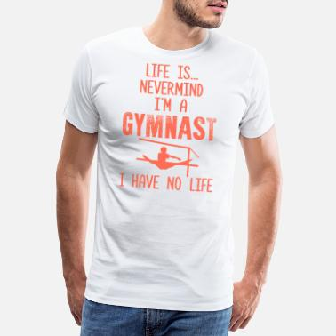 Balance Beam Gymnasts Have No Life Gymnastics - Men's Premium T-Shirt