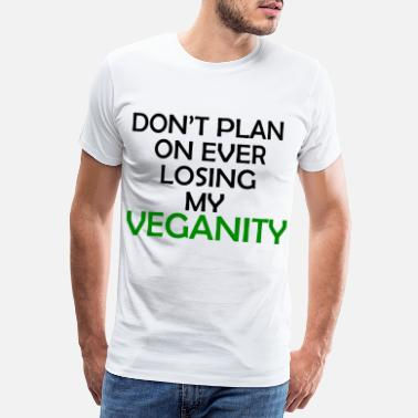 Vegetable Don't plan on ever losing my veganity - Men's Premium T-Shirt