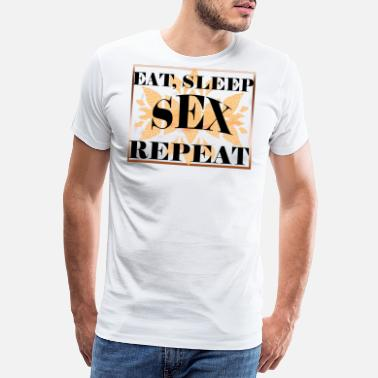 Sleep Sex EAT SLEEP SEX REPEAT - Men's Premium T-Shirt
