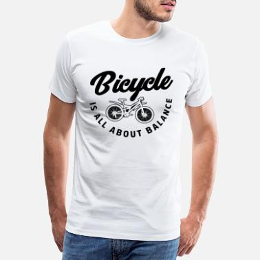 Letters Bicycle - Is all about balance - Bike Bicycle - Men's Premium T-Shirt