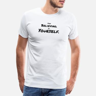 Rücken Lustig Stop Believing In Yourself Motivation faul lustig - Männer Premium T-Shirt