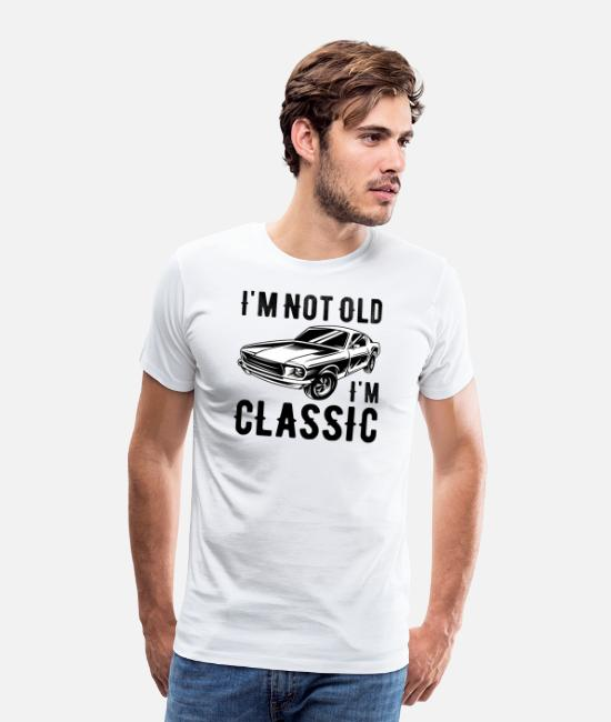 Father's Day T-Shirts - I'm Not Old I'm Classic Retro Vintage Car Lovers - Men's Premium T-Shirt white
