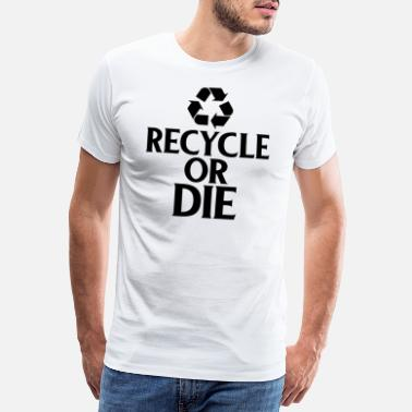 Genbrug Recycle eller Die Green Ecofriendly Environmentalist - Premium T-shirt mænd