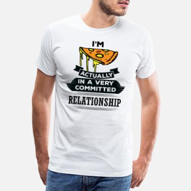 Black & White I Am Pizza Actually In A Very Commited Relationsh - Men's Premium T-Shirt