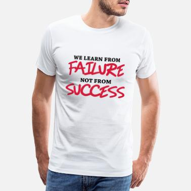 Fromm We learn from failure, not from success - Premium T-shirt mænd