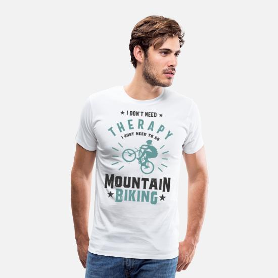 Mountain Biking T-Shirts - Mountain Biking - I Don't Need Therapy - Men's Premium T-Shirt white
