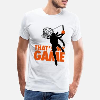 Sport Basketball: That's my game - T-shirt premium Homme