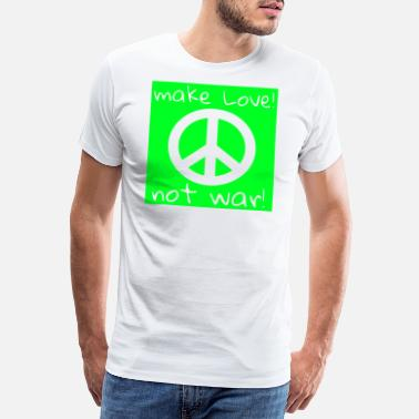 Make Love Not War MAKE LOVE! NOT WAR! - Männer Premium T-Shirt