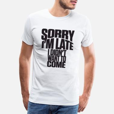 Black Humour Sorry I'm late shirt black - Men's Premium T-Shirt