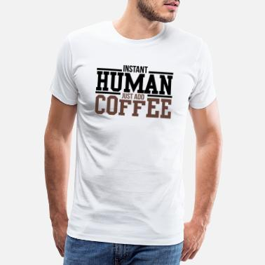Instant Instant human, just add coffee - Männer Premium T-Shirt
