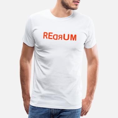 Saying Redrum - Men's Premium T-Shirt