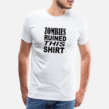 This Guy Needs A Beer Zombies ruined this shirt - Men's Premium T-Shirt