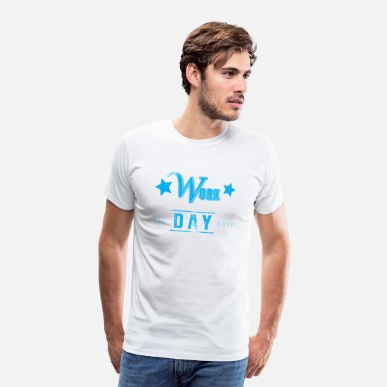 Arbeiter T-Shirts - Work All Day Long - Männer Premium T-Shirt Weiß