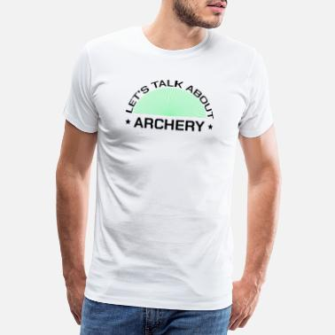 Archery Archery archer shooting sport sayings - Men's Premium T-Shirt