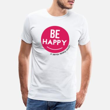 Worry Be Happy - It Drives People Crazy - Men's Premium T-Shirt