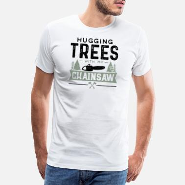 Hugging Trees With My Chainsaw - Lumberjack Trees Jo - Men's Premium T-Shirt