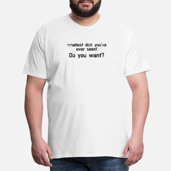 46859dd4dd4e86 Lustiger Spruch - kleiner Penis - Geschenk Männer Premium T-Shirt - Weiß
