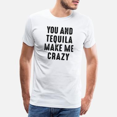 Crush You and tequila make me crazy. crazy love party - Men's Premium T-Shirt
