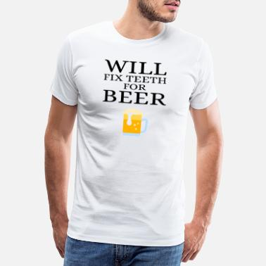 Best Will Fix Teeth For Beer Dentist Orthodontist - Men's Premium T-Shirt