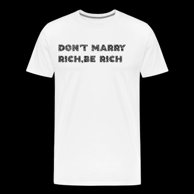 Don't marry rich,be rich - Männer Premium T-Shirt
