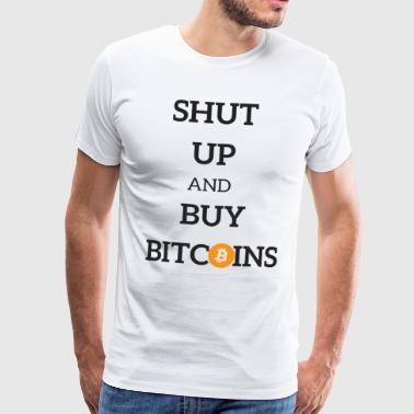 Shut Up and Buy Bitcoins - BTC - Crypto Coin - BCH - Men's Premium T-Shirt