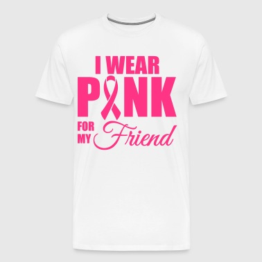I wear pink for my friend - Men's Premium T-Shirt