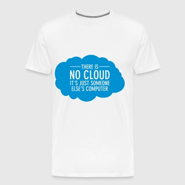 There Is No Cloud - It's Just Someone Else's... - Men's Premium T-Shirt