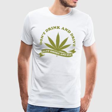 Dont drink and drive just smoke and fly Geschenk - Männer Premium T-Shirt