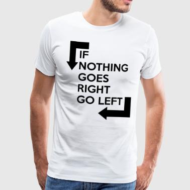 If nothing goes right, go left - Men's Premium T-Shirt