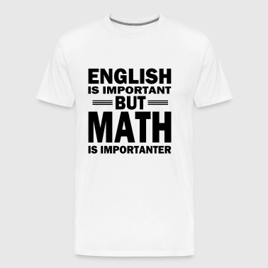 Math shirt! MATH IS IMPORTANT! - Men's Premium T-Shirt