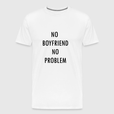 No Boyfriend No Problem - no friend no problem - Men's Premium T-Shirt