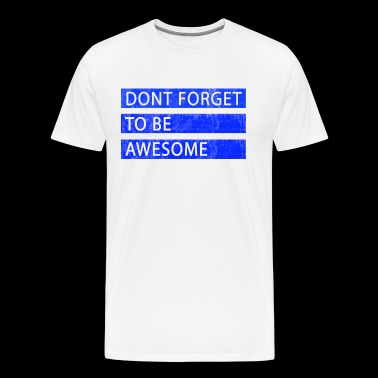 Motivation - Do not forget to be unbelievable - Men's Premium T-Shirt
