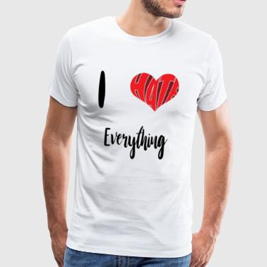 I Hate Everything - Männer Premium T-Shirt