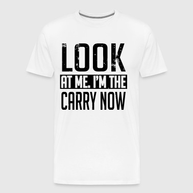 Look at me. I'm the carry now - T-shirt Premium Homme