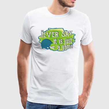 Never say it's just a game - Men's Premium T-Shirt