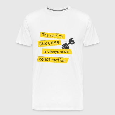 The road to success is always under construction - Men's Premium T-Shirt