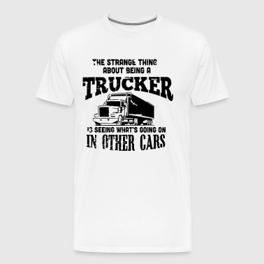 the strange thing about being a trucker - Herre premium T-shirt