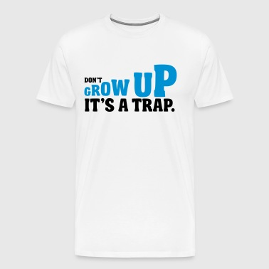 Don't grow up, it's a trap - Premium T-skjorte for menn